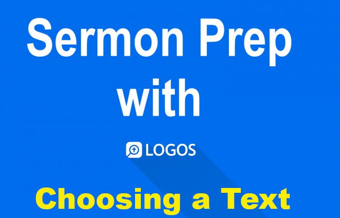 Logos Bible Software Sermon Prep Part Two: Choosing a Text to Preach