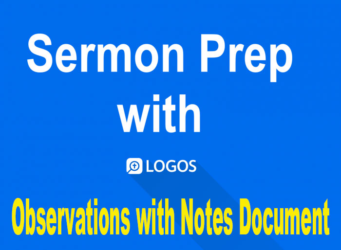Logos Sermon Prep Part Five: Taking Notes for Observations and Questions