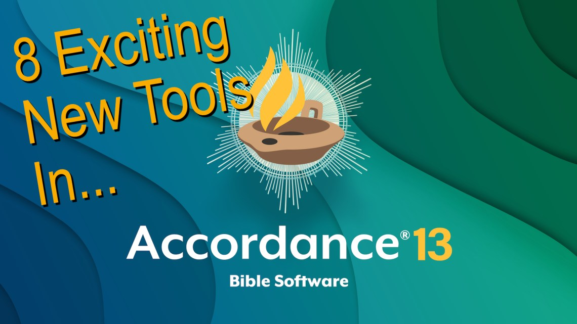 Accordance 13 Upgrade with 8 Exciting New Tools [Video]