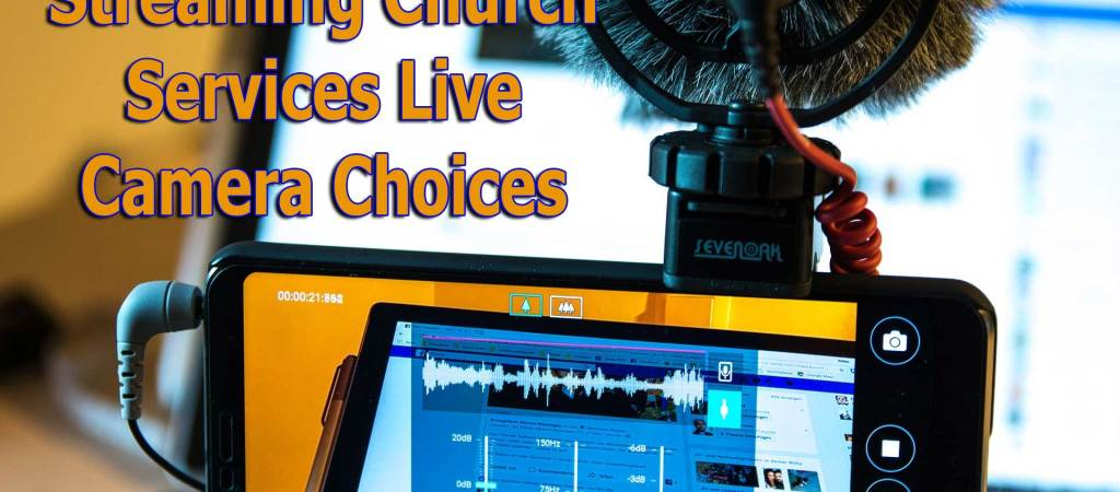 The Four Best Camera Styles for Streaming Church Services Live