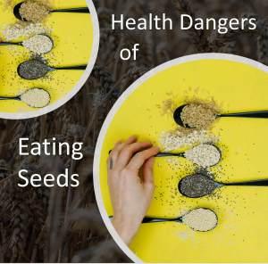 health dangers of eating seeds