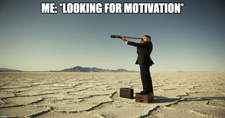 motivaatio, looking for motivation