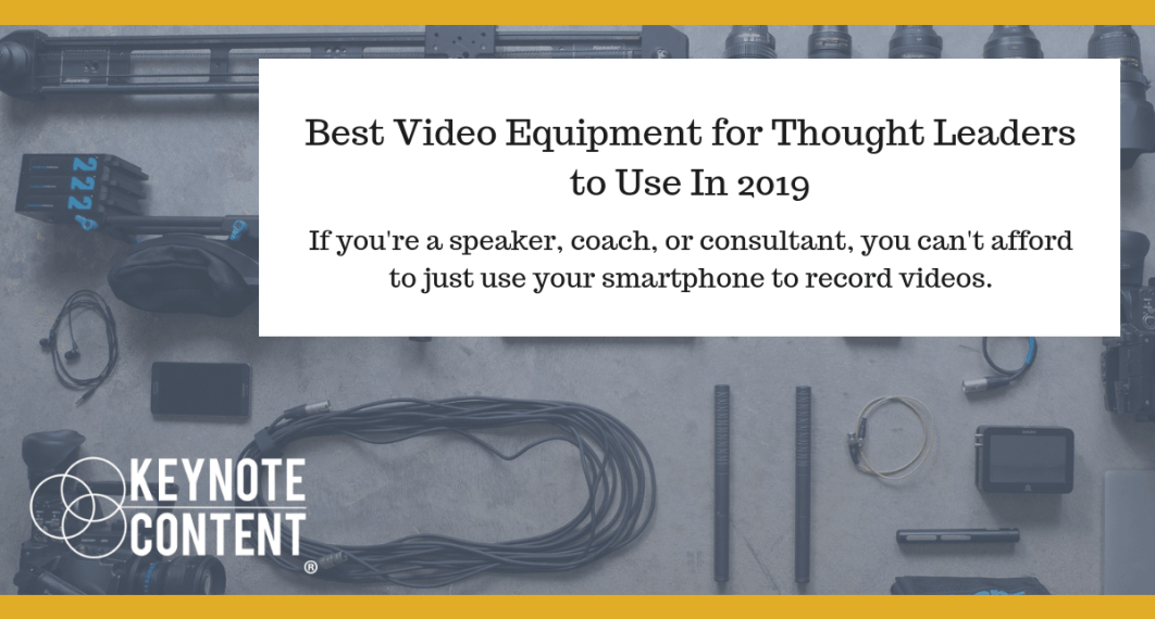 Best Video Equipment for Thought Leaders In 2019 | Keynote Content Jon Cook