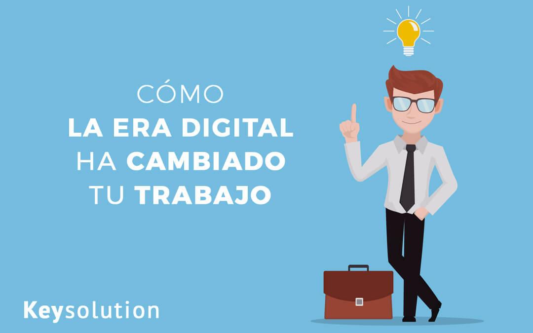 Cómo la era digital ha cambiado tu trabajo