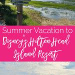 Summer Vacation to Disney's Hilton Head Island Resort