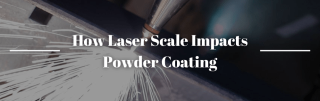 How Laser Scale Impacts Powder Coating