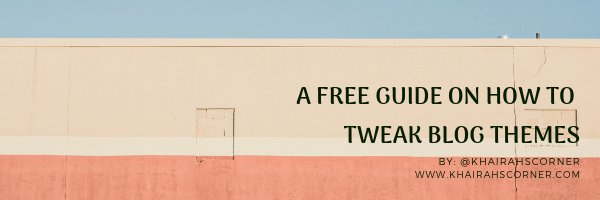A FREE GUIDE ON HOW TO TWEAK BLOG THEMES