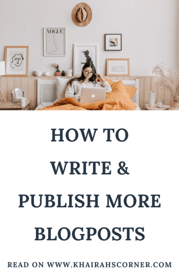 how to blog consistently write publish more blogposts blogging resources blogpost khairahscorner