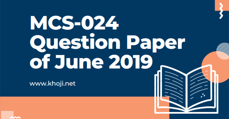 MCS-024 June 2019 Term End Exam Question Paper in PDF