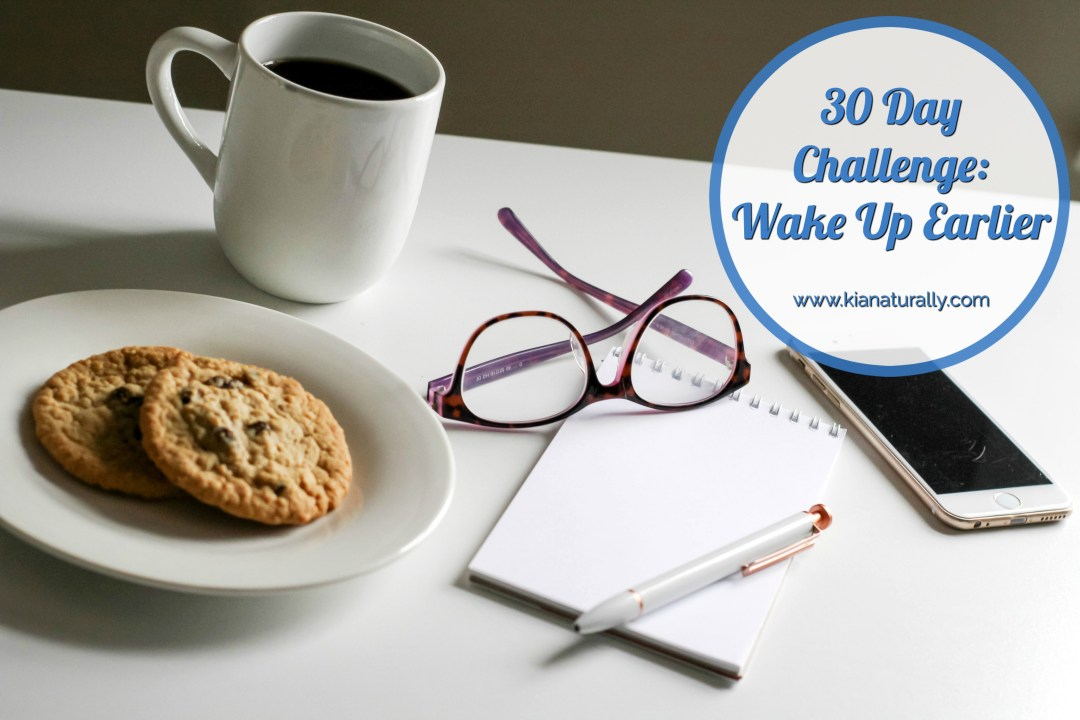 30 Day Challenge: Wake Up Earlier Week 2 - www.kianaturally.com