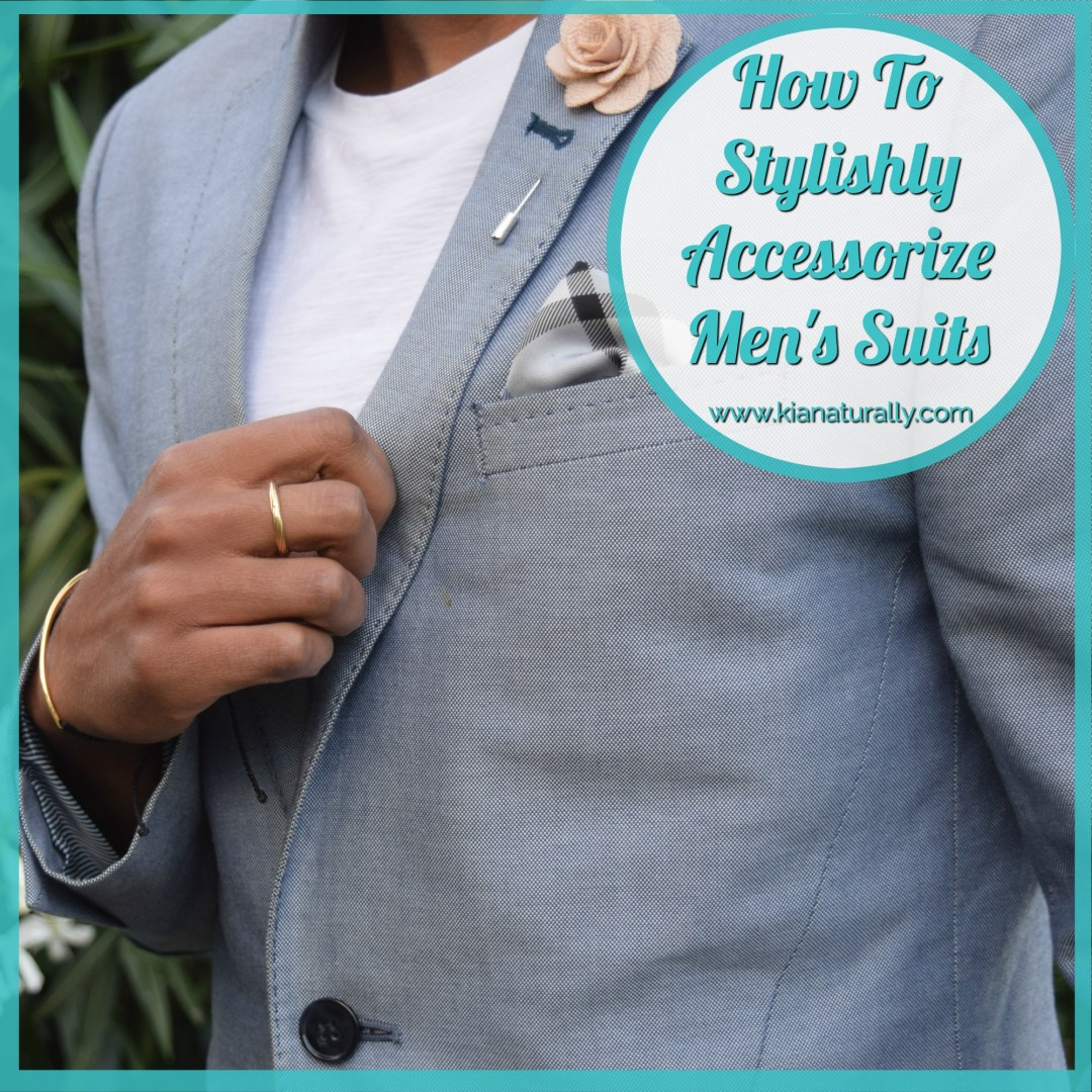 How To Stylishly Accessorize Men's Suits - www.kianaturally.com
