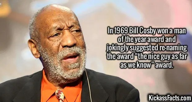 """2450 Bill Cosby-In 1969 Bill Cosby won a man of the year award and jokingly suggested re-naming the award """"the nice guy as far as we know"""" award."""