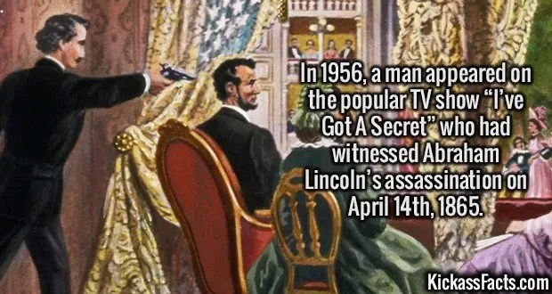 """2453 Lincoln assassination-In 1956, a man appeared on the popular TV show """"I've Got A Secret"""" who had witnessed Abraham Lincoln's assassination on April 14th, 1865."""