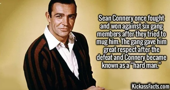 "2574 Sean Connery-Sean Connery once fought and won against six gang members after they tried to mug him. The gang gave him great respect after the defeat and Connery became known as a ""hard man."""