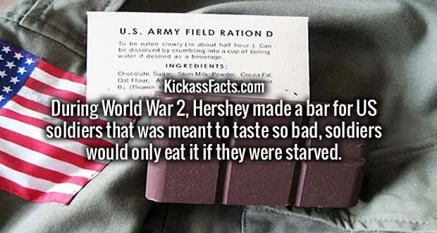 During World War 2, Hershey made a bar for US soldiers that was meant to taste so bad, soldiers would only eat it if they were starved.