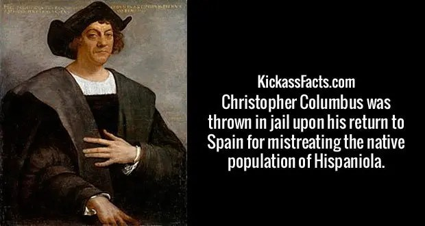 Christopher Columbus was thrown in jail upon his return to Spain for mistreating the native population of Hispaniola.