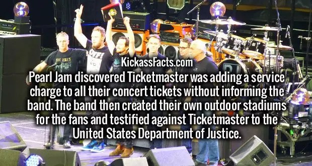 Pearl Jam discovered Ticketmaster was adding a service charge to all their concert tickets without informing the band. The band then created their own outdoor stadiums for the fans and testified against Ticketmaster to the United States Department of Justice.