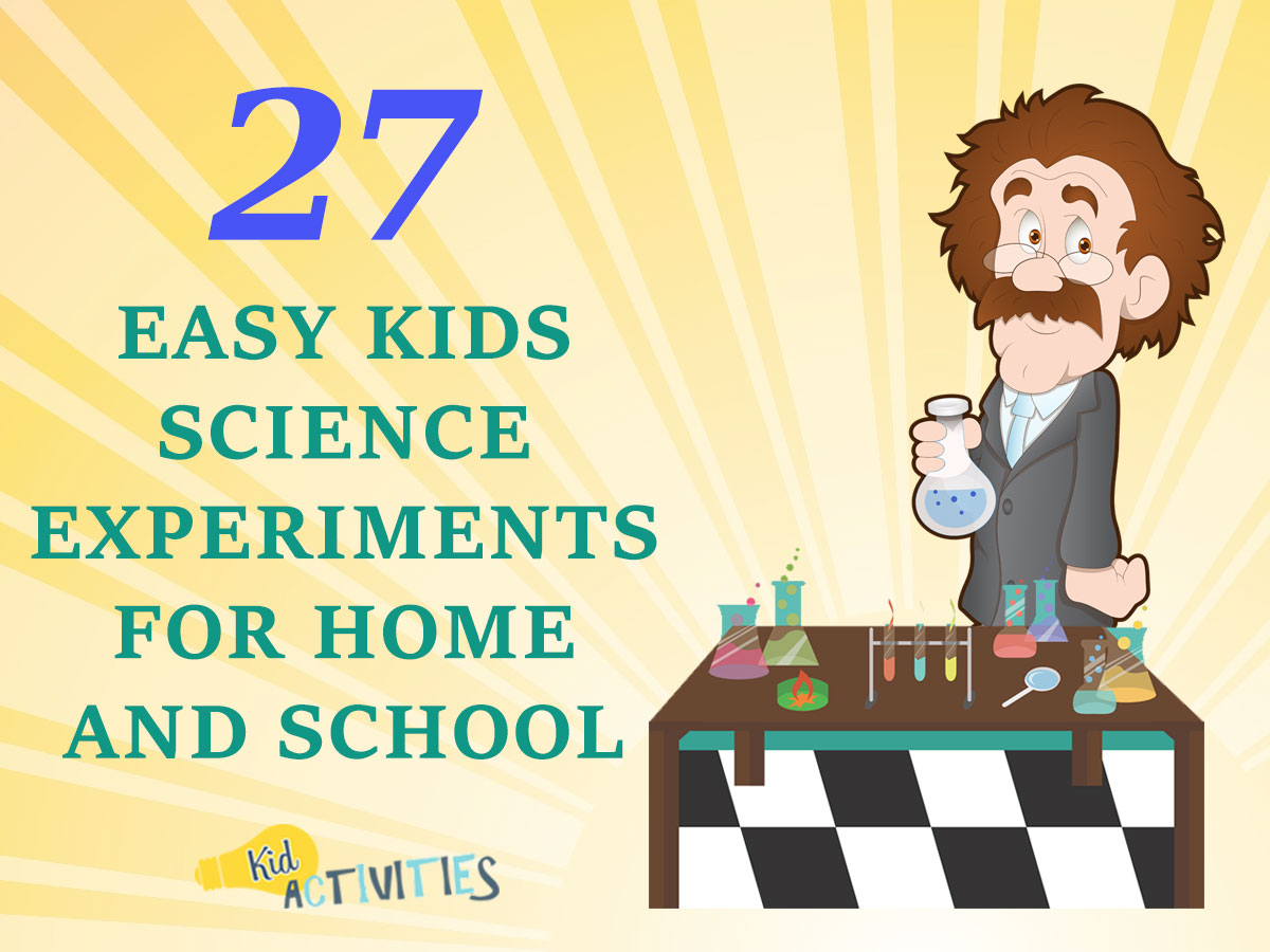 27 Easy Kids Science Experiments For Home And School Fun