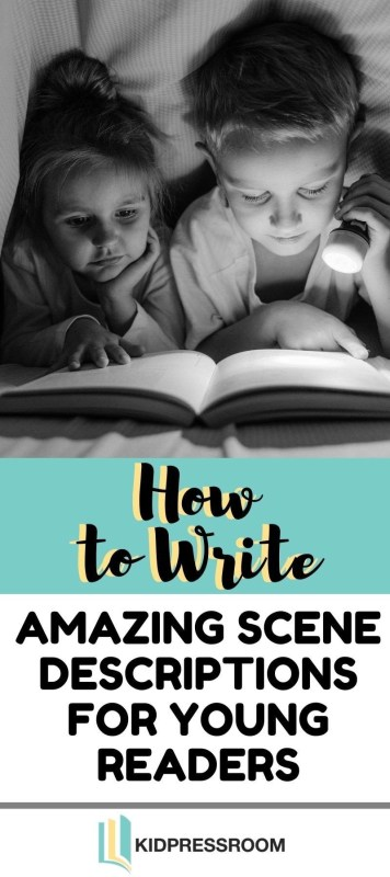 Tips for Writing Scene Descriptions for Young Readers- KIDPRESSROOM