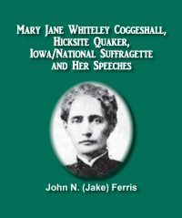 Mary Jane Whiteley Coggeshall, Hicksite Quaker, Iowa/National Suffragette