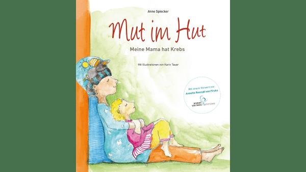 """""""Mut im Hut"""", Meine Mama hat Krebs, von Anne Spiecker mit Illustrationen von Karin Tauer, erschienen im kilian andersen verlag"""