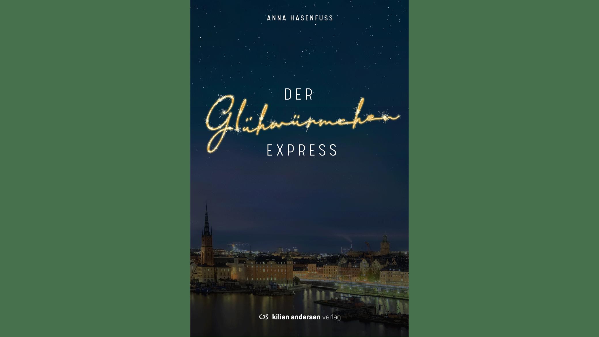 Der Glühwürmchenexpress von Anna Hasenfuss - Kilian Andersen Verlag