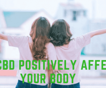 How CBD Positively Affects Your Body