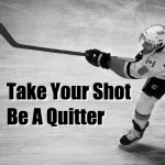 Take Your Shot – Be A Quitter