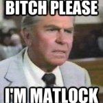 3 Decades of Stupid – Bitch please… I'm Mattlock
