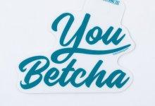 You Betcha