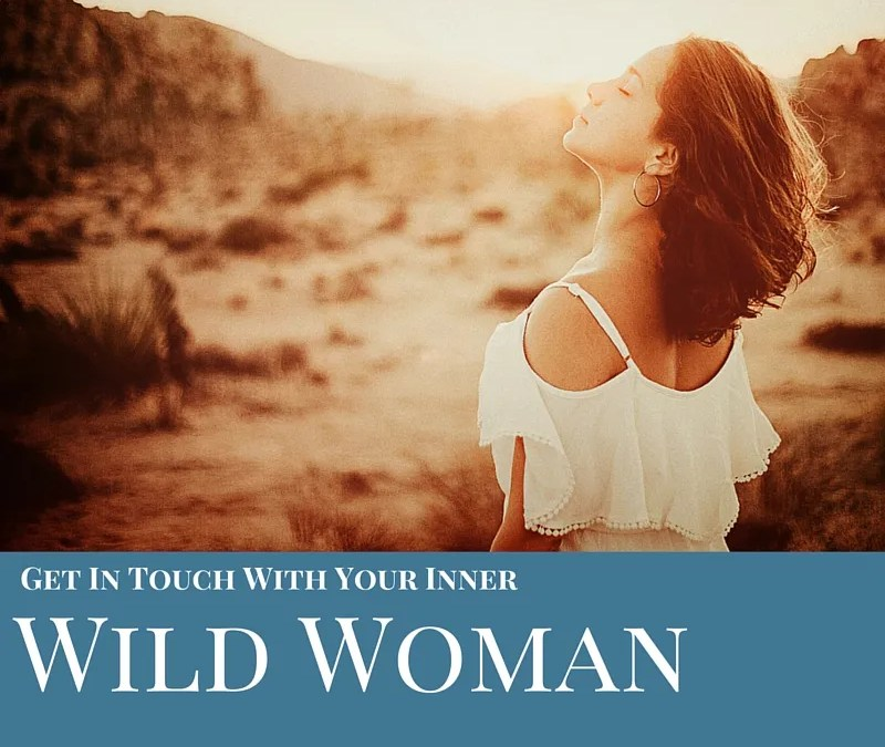 Getting In Touch with My Inner Wild Woman