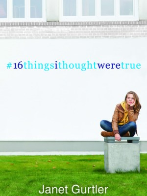In Review: #16thingsIthoughtweretrue by Janet Gurtler