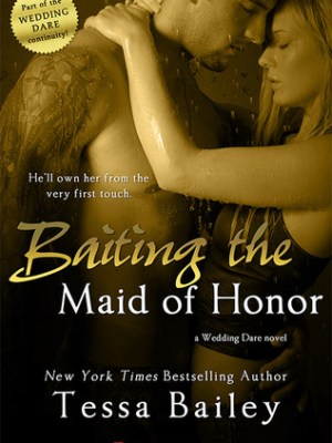In Review: Baiting the Maid of Honor (Wedding Dare #2) by Tessa Bailey