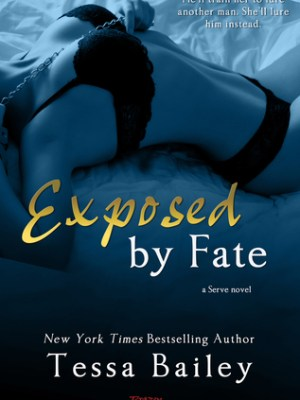 In Review: Exposed by Fate (Serve #2) by Tessa Bailey