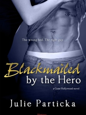 In Review: Blackmailed by the Hero (Gone Hollywood #2) by Julie Particka