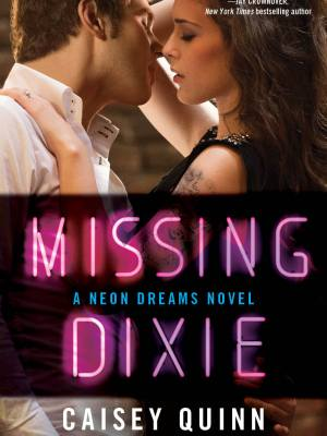 Blog Tour, Review, Excerpt, Playlist & Giveaway: Missing Dixie (Neon Dreams #3) by Caisey Quinn