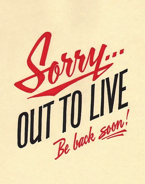 sorry out to live be back soon