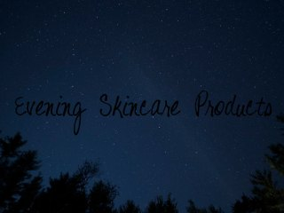 evening skincare routine products