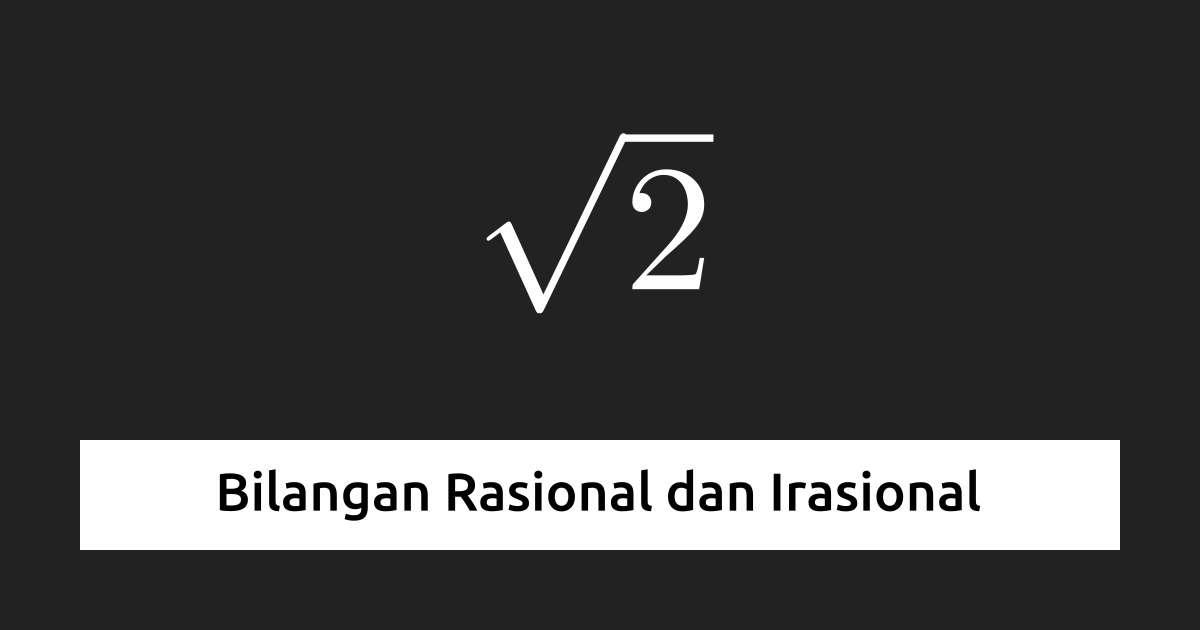 Perhatikan n ⊂ z ⊂ q (q, quotient = hasil bagi). Bilangan Rasional Dan Irasional