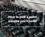 The Design Desk: How to pick a paint palette you'll love!