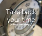 Take back your time (a time inventory)