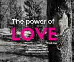 The power of love - week one