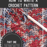 How to Write a Crochet Pattern, Part 1: The Front Matter