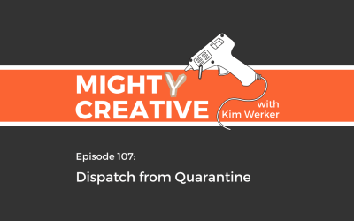 Mighty Creative Podcast Episode 107: Dispatch from Quarantine