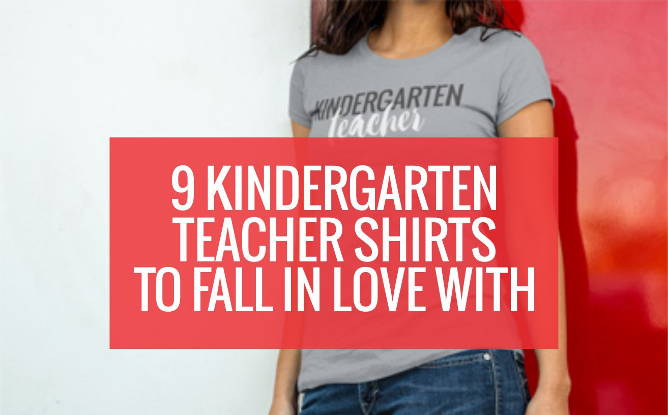 9 Kindergarten Teacher Shirts To Fall In Love With