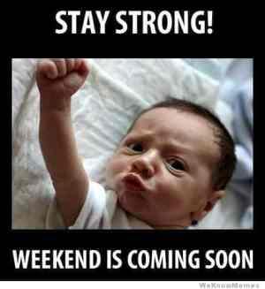 weekend is coming soon