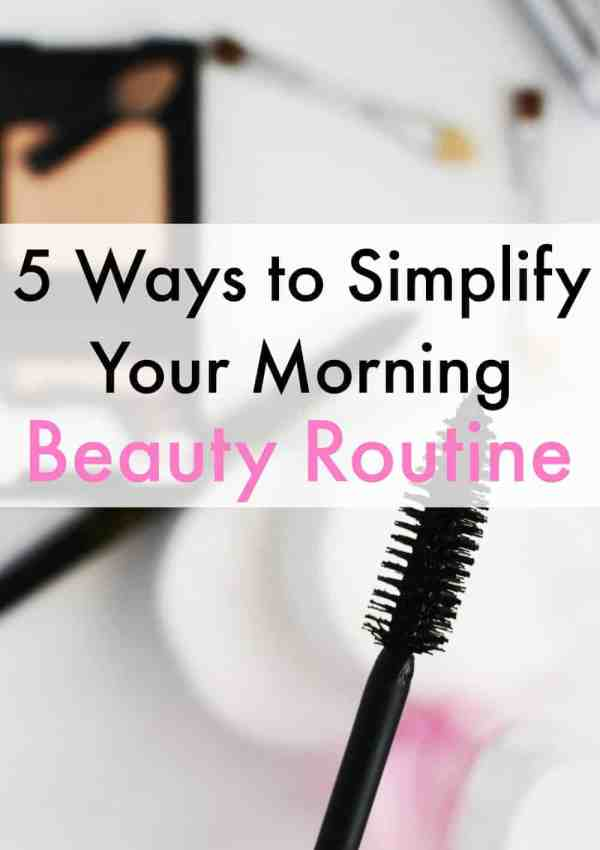 5 Ways to Simplify Your Morning Beauty Routine
