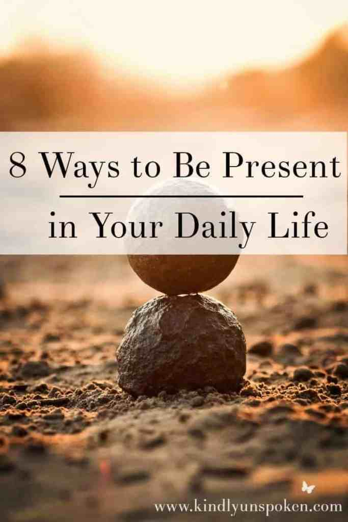 8 Ways to Be Present In Your Life