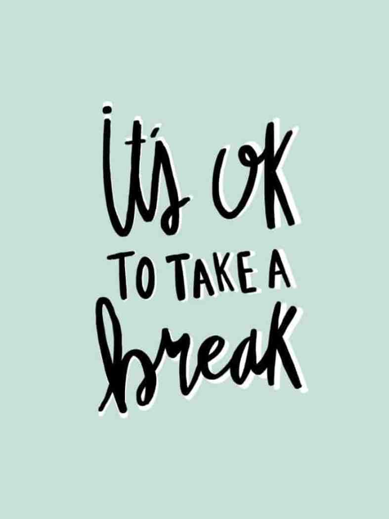 It's Ok to Take a Break