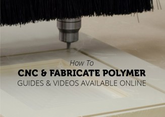 How to CNC & Fabricate Polymer